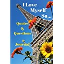 I Love Myself So...Quotes & Questions Journal: Paris Calls (Journals) (Volume 4)
