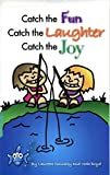 img - for Catch the Fun, Catch the Laughter, Catch the Joy book / textbook / text book