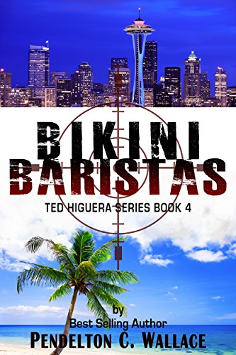 Book: Bikini Baristas - Ted Higuera Series Book 4 by Pendelton C. Wallace