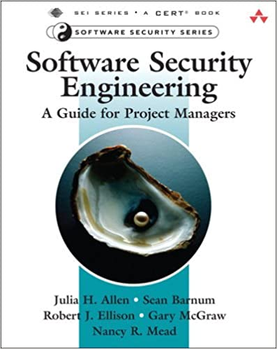 Book Software Security Engineering: A Guide for Project Managers [2008] (Author) Julia H. Allen, Sean J. Barnum, Robert J. Ellison, Gary McGraw, Nancy R. Mead