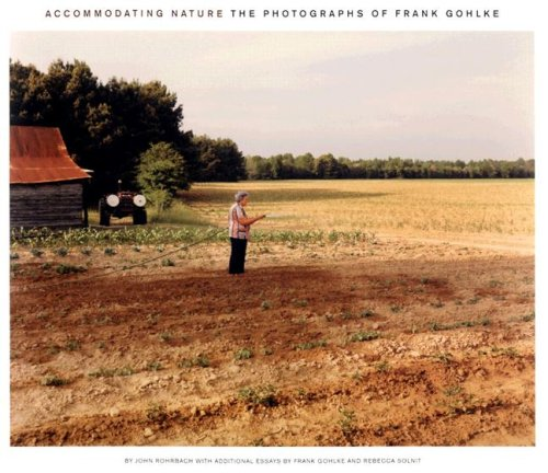 Accommodating Nature: The Photographs of Frank Gohlke (Center for American Places - Center Books on American Places)