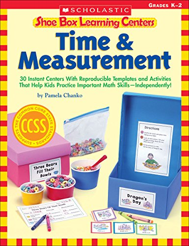 Shoe Box Learning Centers: Time & Measurement: 30 Instant Centers With Reproducible Templates and Activities That Help Kids Practice Important Math Skills—Independently!