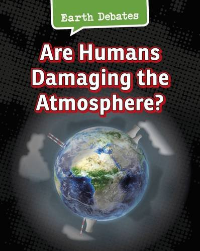 Are Humans Damaging the Atmosphere? (Infosearch: Earth Debates)