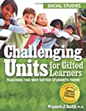 Challenging Units for Gifted Learners - Social Studies, Kenneth J. Smith, 1593634226