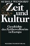 Zeit und Kultur : Geschichte D. Zeitbewusstseins in Europa, Wendorff, Rudolf, 3531115154