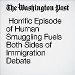 Horrific Episode of Human Smuggling Fuels Both Sides of Immigration Debate | Sandhya Somashekhar