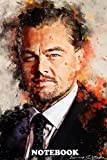 """Notebook: Leonardo Dicaprio Actor Hollywood , Journal for Writing, College Ruled Size 6"""" x 9"""", 110 Pages"""