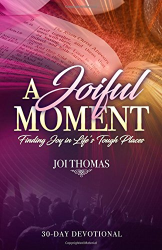 A Joiful Moment: Finding Joy in Life's Tough Places