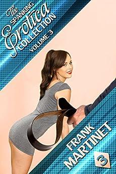 The Spanking Erotica Collection - Volume 3 (English Edition) de [Martinet, Frank]
