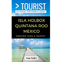 Greater Than a Tourist – Isla Holbox Quintana Roo Mexico: 50 Travel Tips from a Local