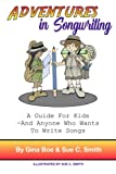 Adventures In Songwriting: A Guide For Kids - Anyone Who Wants To Write Songs