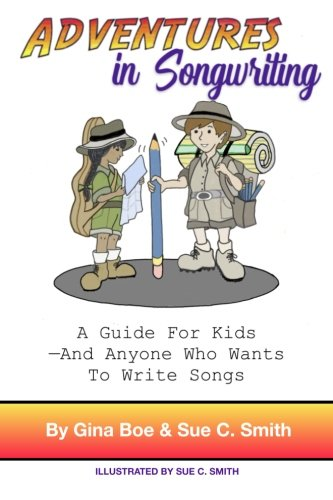 (Adventures In Songwriting: A Guide For Kids - Anyone Who Wants To Write Songs)