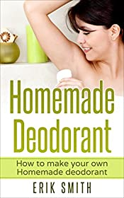 Homemade Deodorant: How to make your own Homemade Deodorant