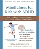 #6: Mindfulness for Kids with ADHD: Skills to Help Children Focus, Succeed in School, and Make Friends (Instant Help Books)