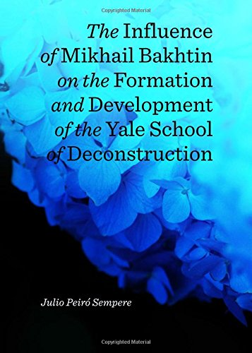 Download The Influence of Mikhail Bakhtin on the Formation and Development of the Yale School of Deconstruction pdf
