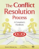 img - for The Conflict Resolution Process - A Consultant's Handbook book / textbook / text book