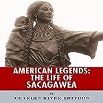 American Legends: The Life of Sacagawea |  Charles River Editors