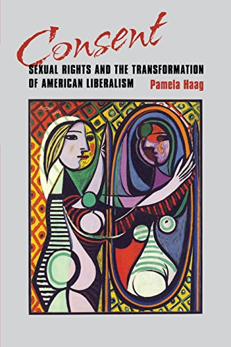 Consent: Sexual Rights and the Transformation of American Liberalism