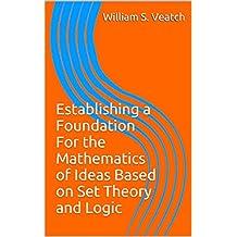 Establishing a Foundation For the Mathematics of Ideas Based on Set Theory and Logic