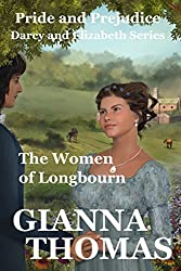 The Women of Longbourn - A Pride and Prejudice Variation: Regency Romance (Darcy and Elizabeth Book 3)