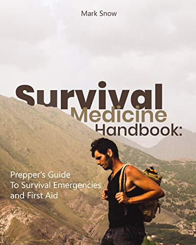 Survival Medicine Handbook: Prepper's Guide to Survival Emergencies and First Aid by [Snow, Mark ]