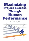 Maximizing Project Success Through Human Performance, Tirado, Bernardo, 1567264204