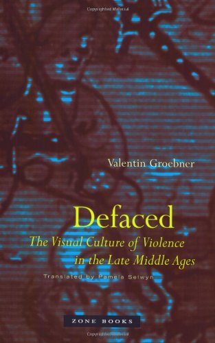 Defaced: The Visual Culture of Violence in the Late Middle Ages (Zone Books)