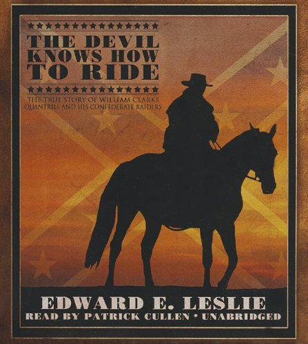 Download The Devil Knows How to Ride: The True Story of William Clarke Quantril and His Confederate Raiders ebook