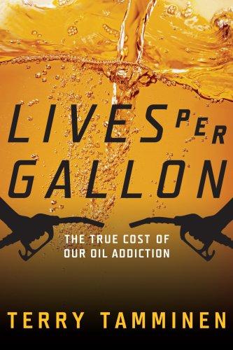 Oil Gallon Per (Lives Per Gallon: The True Cost of Our Oil Addiction)