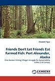 Friends Don't Let Friends Eat Farmed Fish, Elizabeth Figus, 3838393260
