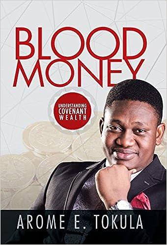 Blood Money: Understanding Covenant Wealth: Arome E  Tokula