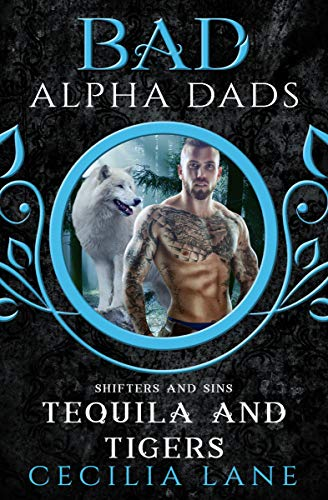 (Tequila and Tigers: Bad Alpha Dads (Shifters and Sins Book 2))