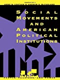 Social Movements and American Political Institutions, , 0847683575