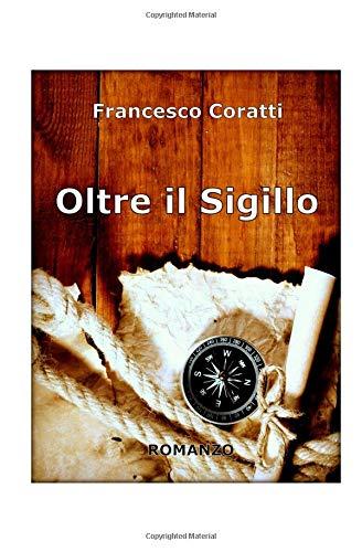 Oltre il Sigillo Copertina flessibile – 10 ott 2013 Francesco Coratti 1492951978 Fiction / Thrillers / General Action & Adventure