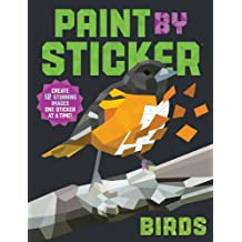 Paint by Sticker: Birds: Create 12 Stunning Images One Sticker at a Time!