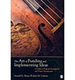 img - for The Art of Funding and Implementing Ideas: A Guide to Proposal Development and Project Management (Paperback) - Common book / textbook / text book