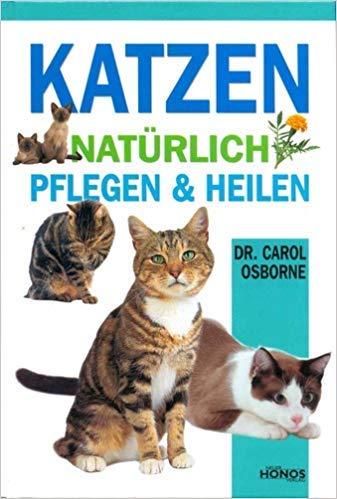katzen-natrlich-pflegen-und-heilen-vorsorge-erste-hilfe-behandlung-und-naturheilkunde-tierrztliche-und-alternative-behandlungsmglichkeiten-rezepte-aus-homopathie-und-kruterkunde-u-v-m