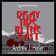 Gray Tide in the East: An Alternate History of the First World War Audiobook by Andrew J. Heller Narrated by Christopher M. Walsh