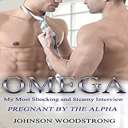 Omega: My Most Shocking and Steamy Interview: Pregnant by the Alpha
