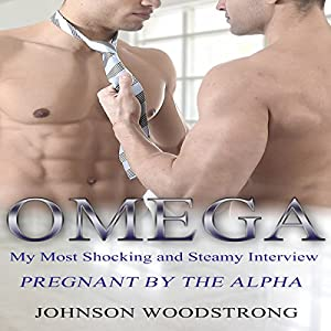 Omega: My Most Shocking and Steamy Interview: Pregnant by the Alpha Audiobook