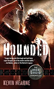 Hounded (with two bonus short stories): The Iron Druid Chronicles, Book One by [Hearne, Kevin]