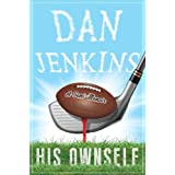 His Ownself: A Semi-Memoir by Dan Jenkins (2014-03-04)