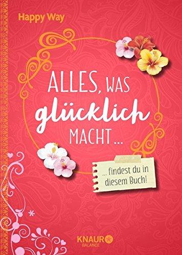 Alles, was glücklich macht, findest du in diesem Buch Gebundenes Buch – 1. März 2017 Silvia Sperling was glücklich macht Knaur Balance 3426675463