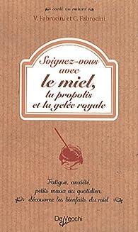 Soignez-vous avec le miel, la propolis et la gelée royale par Vincenzo Fabrocini
