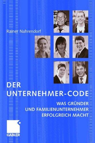 Der Unternehmer-Code: Was Gründer und Familienunternehmer erfolgreich macht