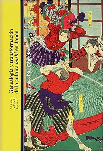 Genealogía Y Transformación De La Cultura Bushi En Japón Biblioteca Estudios Japoneses: Amazon.es: Gustavo Pita Céspedes: Libros