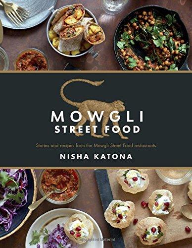 Mowgli Street Food: Stories and recipes from the Mowgli Street Food restaurants by Nisha Katona
