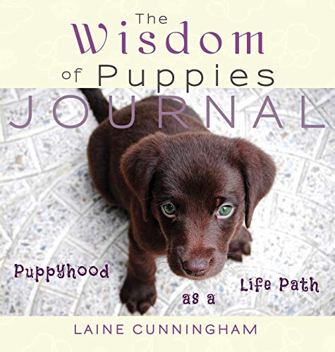 The Wisdom of Puppies Journal: Puppyhood as a Life Path (Wisdom for Life Journal)