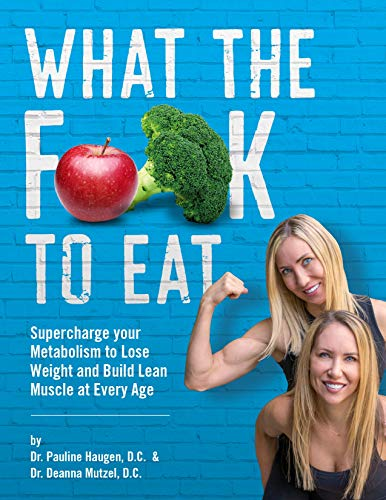 What The Fork To Eat: Supercharge your Metabolism to Lose Weight and Build Lean Muscle at Every Age