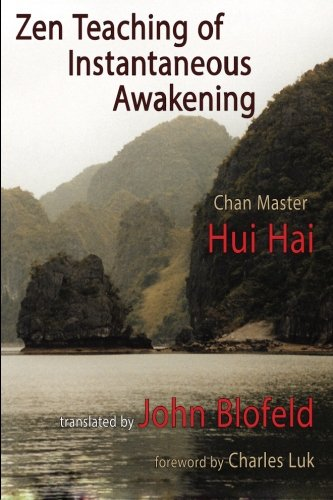 Zen Teaching of Instantaneous Awakening: being the teaching of the Zen Master Hui Hai, known as the Great Pearl